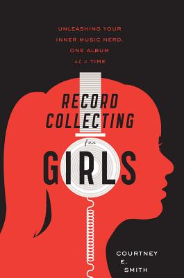 Record Collecting for Girls By Smith, Courtney