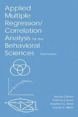 Applied Multiple Regression/Correlation Analysis for the Behavioral Sciences By Cohen, Jacob/ West, Stephen G./ Aiken, Leona/ Cohen, Patricia
